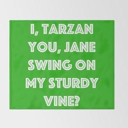 I, Tarzan- You, Jane. Swing on my sturdy vine? Throw Blanket