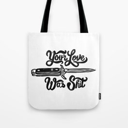 Your Love Was Shit Tote Bag