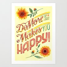 Do More of What Makes You Happy! Art Print