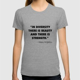 """""""In Diversity There is Beauty and There is Strength"""" -  Maya Angelou T-shirt"""