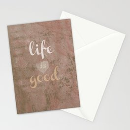 LIFE IS GOOD  Stationery Cards