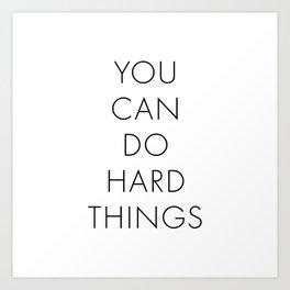 You Can Do Hard Things Art Print