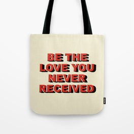 Be the love you never received Tote Bag