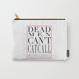 Dead Men Can't Catcall Carry-All Pouch