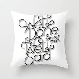 Well Done is better than Well Said Throw Pillow
