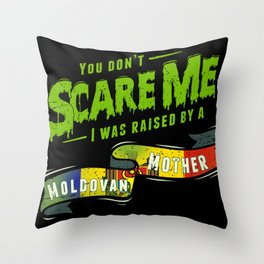 You Don't Scare Me I Was Raised By A Moldovan Mother Throw Pillow