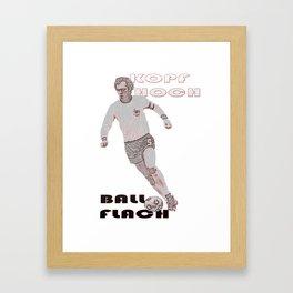 The Kaiser, Kopf hoch, Ball flach! Framed Art Print