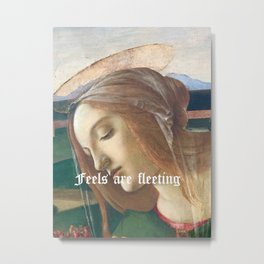 Feels Are Fleeting Metal Print
