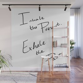 Inhale the Present. Exhale the Past. Wall Mural