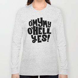 Oh my my, oh hell yes Long Sleeve T-shirt