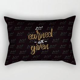 Earned not given Rectangular Pillow
