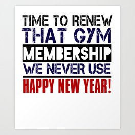 Time To Renew That Gym Membership We Never Use Happy New Year Art Print