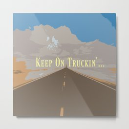KEEP ON TRUCKIN'... Metal Print