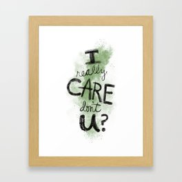 """""""I Really Care Don't You?"""" color-army green Framed Art Print"""