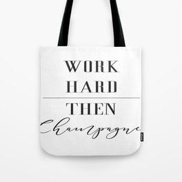 Work Hard Then Champagne Tote Bag