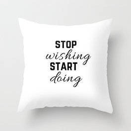 stop wishing and start doing motivational quote Throw Pillow