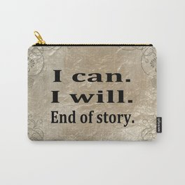 I Can. I Will. End Of Story. Carry-All Pouch