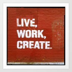 Live. Work. Create. Art Print