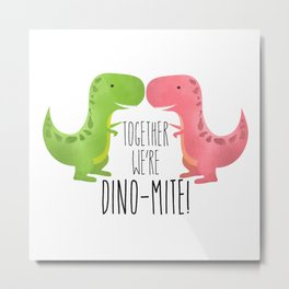 Together We're Dino-mite! Metal Print