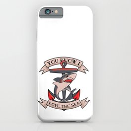 You Know I Love The Sea iPhone Case