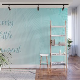 Every Little Moment Wall Mural