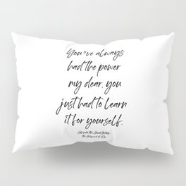 You've always had the power my dear, you just had to learn it for yourself. Glinda Pillow Sham