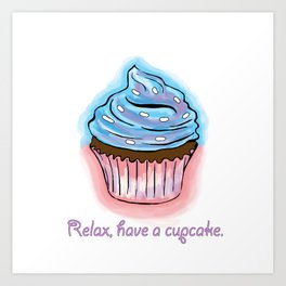 Relax, have a cup cake. Art Print