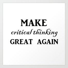 Make critical thinking great again Art Print