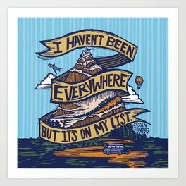 I Haven't Been Everywhere But It's On My List Art Print