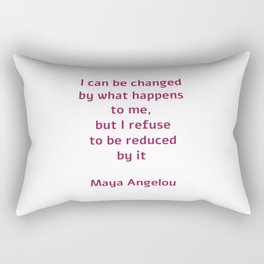 I can be changed by what happens to me,  but I refuse to be reduced by it  - Maya Angelou quote Rectangular Pillow