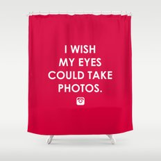 Eyes could take photos Shower Curtain