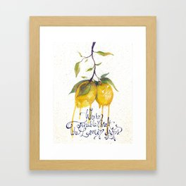 Where Troubles Melt Like Lemon Drops Framed Art Print