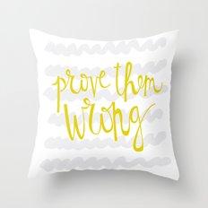 prove them WRONG Throw Pillow