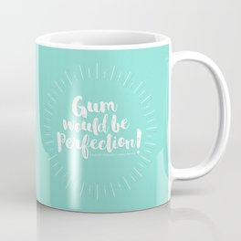 Gum would be perfection! Coffee Mug