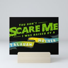You Don't Scare Me I Was Raised By A Palauan Mother Mini Art Print