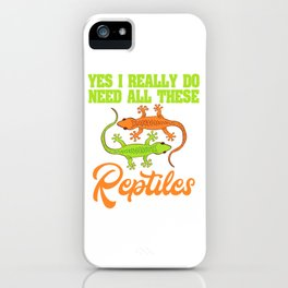 """Cute Green Lizard Pet Lizard Reptile """"Yes I Really Do Need All These Reptiles"""" Gift T-shirt Design iPhone Case"""