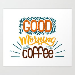 Good Morning Starts With Coffee Art Print