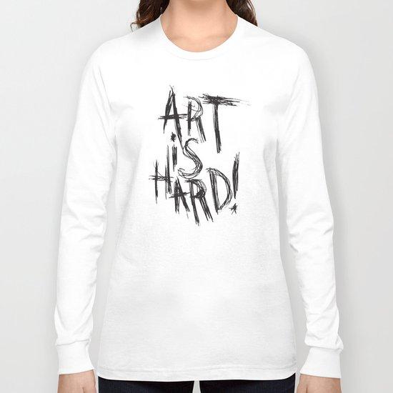 ART IS HARD! Long Sleeve T-shirt