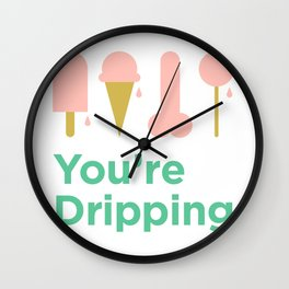 You're Dripping Wall Clock