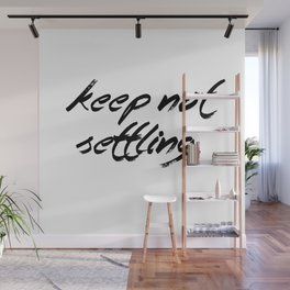Keep Not Settling Wall Mural