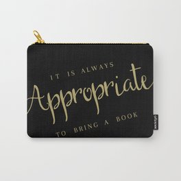 It's Always Appropriate To Bring A Book Carry-All Pouch