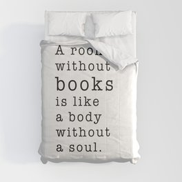 A room without books is like a body without a soul.  Marcus Tullius Cicero Comforters