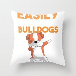 Bulldog Shirt, Easily Distracted By Bulldogs, Funny Dog Art for Bulldog Mom and Bulldog Dad, Dog Throw Pillow