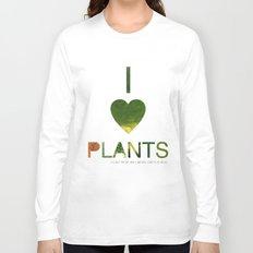 I LOVE PLANTS. Long Sleeve T-shirt