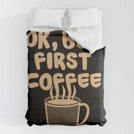 Ok, but first coffee | Caffeine Morning Routine Comforters