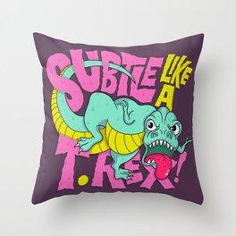 Subtle Like A T-Rex Throw Pillow