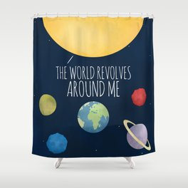The World Revolves Around Me Shower Curtain