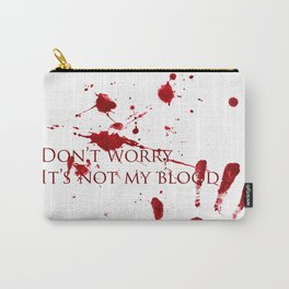 Don't worry, it's not my blood Carry-All Pouch