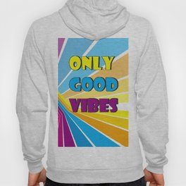 Only Good Vibes Hoody