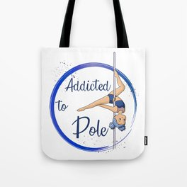 Addicted to Pole Tote Bag